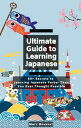 Ultimate Guide to Learning Japanese50+ Secrets to Learning Japanese Faster Than You Ever Thought Possible【電…