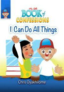My Little Book of Confessions: I Can Do All Things