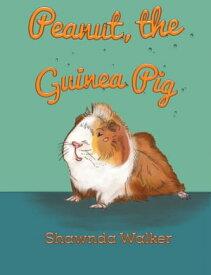 Peanut, the Guinea Pig【電子書籍】[ Shawnda Walker ]