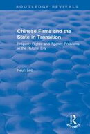 Revival: Chinese Firms and the State in Transition: Property Rights and Agency Problems in the Reform Era (1…