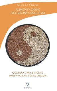 Alimentazione dei gruppi sanguigniQuando cibo e mente parlano la stessa lingua【電子書籍】[ Silvia La Chiusa ]