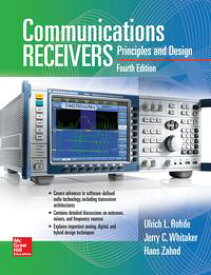 Communications Receivers, Fourth Edition【電子書籍】[ Ulrich L. Rohde ]