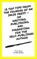 12 Top Tips from the founder of an Indie Press ー on Writing, Publishing, and Marketing for the Self-Published Author