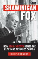 The Shawinigan Fox: How Jean Chrétien Defied the Elites and Reshaped Canada