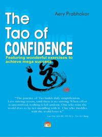 The Tao of Confidence - Mastering the Inner Game of Life【電子書籍】[ AERY PRABHAKAR ]