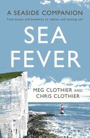 Sea FeverA British Maritime Miscellany【電子書籍】[ Meg Clothier ]