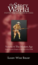 The Story of the World: History for the Classical Child: The Modern Age: From Victoria's Empire to the End of the USSR (Vol. 4) (Story of the World)【電子書籍】[ Susan Wise Bauer ]