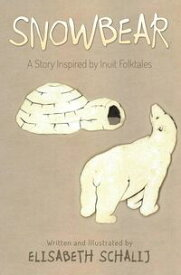 SnowbearA story inspired by Inuit Folktales【電子書籍】[ Elisabeth Schalij ]