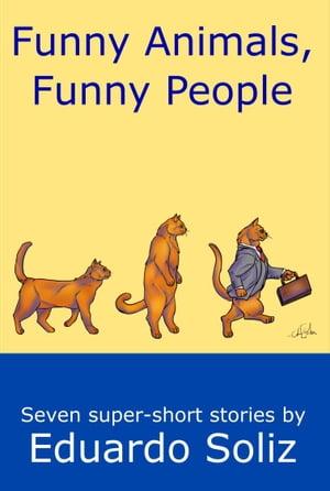 Funny Animals, Funny People【電子書籍】[ Eduardo Soliz ]