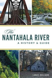 The Nantahala RiverA History & Guide【電子書籍】[ Lance Holland ]