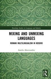 Mixing and Unmixing LanguagesRomani Multilingualism in Kosovo【電子書籍】[ Amelia Abercrombie ]
