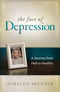 The Face of DepressionA Journey from Hell to Healthy【電子書籍】[ Schatzie Brunner ]