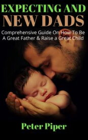 Expecting And New Dads Preparing for Fatherhood, #1【電子書籍】[ Peter Piper ]