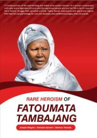 Rare Heroism of Fatoumata TambajangThe Extraordinary Accomplishment of the Woman who fought while putting her life at a great risk, and saved The Gambia and its People from the clutches of a highly feared repressive regime and establishe【電子書籍】