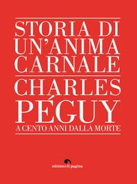 Storia di un'anima carnale. Charles P?guy【電子書籍】[ AA.VV. ]