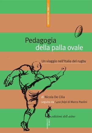 Pedagogia della palla ovale. Un viaggio nell'Italia del rugby【電子書籍】[ Nicola De Cilia ]