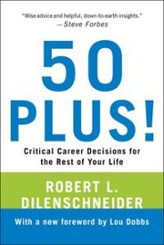 50 Plus!Critical Career Decisions for the Rest of Your Life【電子書籍】[ Robert L. Dilenschneider ]