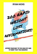 200 Rapid Weight Loss Affirmations: Affirm Your Way To The Healthy And Fit Body That You Deserve!