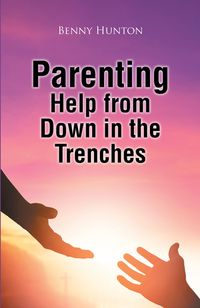 Parenting Help from Down in the Trenches