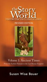The Story of the World: History for the Classical Child: Ancient Times: From the Earliest Nomads to the Last Roman Emperor (Revised Second Edition) (Vol. 1) (Story of the World)【電子書籍】[ Susan Wise Bauer ]