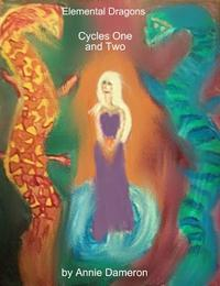 Elemental Dragons: Cycles One and Two【電子書籍】[ Annie Dameron ]