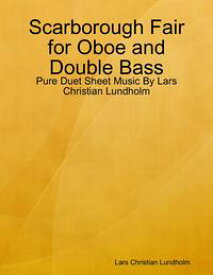 Scarborough Fair for Oboe and Double Bass - Pure Duet Sheet Music By Lars Christian Lundholm【電子書籍】[ Lars Christian Lundholm ]