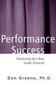 Performance SuccessPerforming Your Best Under Pressure【電子書籍】[ Don Greene ]
