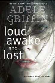 Loud Awake and Lost【電子書籍】[ Adele Griffin ]