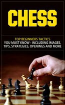 Chess - Top Beginners Tactics You Must Know - Including Images, Tips, Strategies, Openings and More