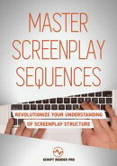 Master Screenplay Sequences: Revolutionize Your Understanding Of Screenplay Structure