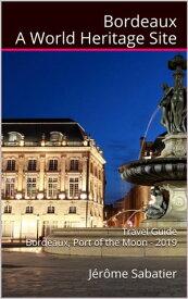 Bordeaux A World Heritage Site【電子書籍】[ J?r?me Sabatier ]