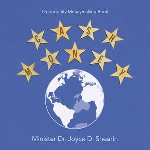 Cash MoneyOpportunity Moneymaking Book【電子書籍】[ Minister Dr. Joyce D. Shearin ]