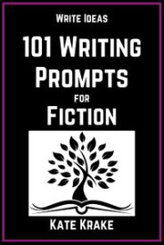 101 Writing Prompts for Fiction【電子書籍】[ Kate Krake ]
