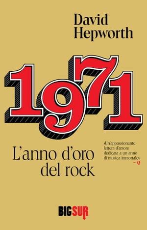 1971. L'anno d'oro del rock【電子書籍】[ David Hepworth ]