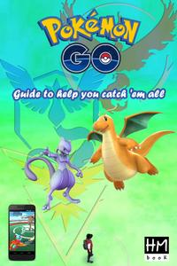 Pok?mon Go - Guide to help you catch 'em all【電子書籍】[ Pham Hoang Minh ]