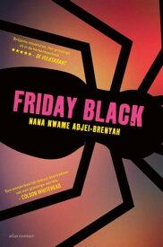 Friday Black【電子書籍】[ Nana Kwame Adjei-Brenyah ]
