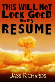 This Will Not Look Good on My Resume【電子書籍】[ Jass Richards ]