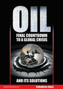 Oil: Final Countdown To A Global Crisis And Its Solutions