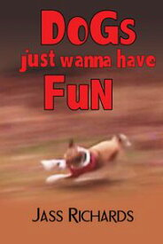 Dogs Just Wanna Have Fun【電子書籍】[ Jass Richards ]