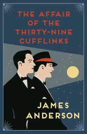 The Affair of the Thirty-Nine Cufflinks A delightfully quirky murder mystery in the great tradition of Agatha Christie【電子書籍】[ James Anderson ]