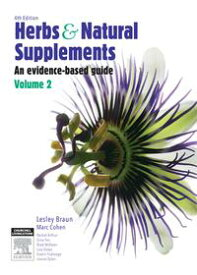 Herbs and Natural Supplements, Volume 2An Evidence-Based Guide【電子書籍】[ Lesley Braun, PhD, BPharm, DipAppSciNat ]