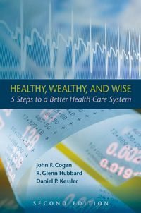 Healthy,Wealthy,andWise5StepstoaBetterHealthCareSystem,SecondEdition
