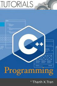C Plus Plus Programming: FullLearn Cpp Programming by examples. A Step-by-Step guide to Cpp【電子書籍】[ Thanh X.Tran ]