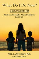 What Do I Do Now? A Survival Guide for Mothers of Sexually Abused Children (MOSAC)