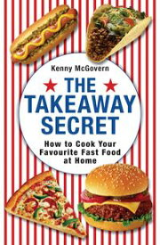 The Takeaway SecretHow to cook your favourite fast-food at home【電子書籍】[ Kenny McGovern ]