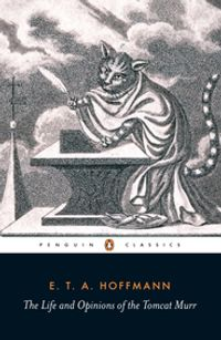 The Life and Opinions of the Tomcat Murr【電子書籍】[ E.T.A. Hoffmann ]