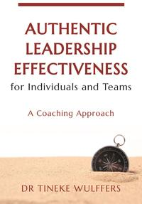 Authentic Leadership Effectiveness for Individuals and TeamsA Coaching Approach【電子書籍】[ Tineke Wulffers ]