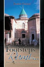 In the Footsteps of Rumi...Modern Verse with a Whiff of the Master's Fragrance【電子書籍】[ Rashid Osmani ]