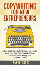 Copywriting for New Entrepreneurs: The Step-by-Step Guide to Writing a Non-Sucky About Page That Turns Websi…