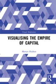 Visualising the Empire of Capital【電子書籍】[ Martyn Hudson ]